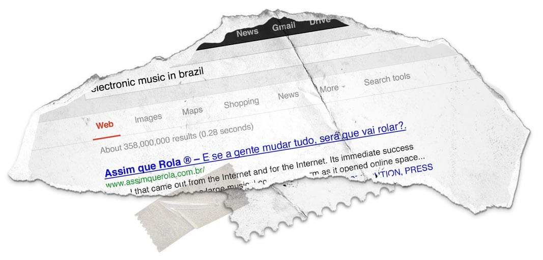Searching on	Google:	Electronic Music in	Brazil > 1st result	was	Assim	Que	Rola