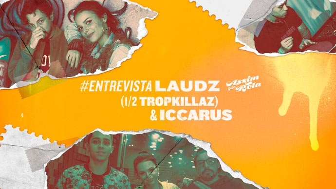 Entrevista: Laudz (1/2 Tropkillaz) e Iccarus